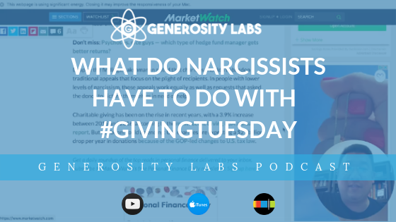 Generosity Labs Podcast // What do narcissists have to do with #GivingTuesday?
