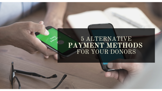 5 Alternative Payment Methods for Your Donors